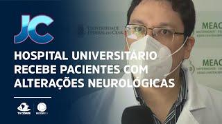 Hospital Universitário recebe pacientes com alterações neurológicas causadas pela Covid-19