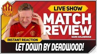 Goldbridge! Solskjaer Let Down! Manchester United 0-2 Match Reaction