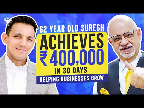 62-Year Old Suresh Achieves 400,000 In 30 Days Helping Businesses Grow