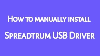 How to install Spreadtrum USB Driver Manually - SU Droid Tech
