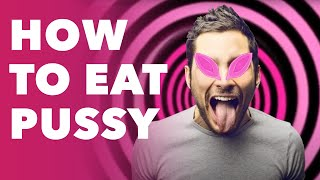 How to Eat Pussy: Cunnilingus for Connoisseurs