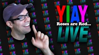 Roses are Red... (YIAY LIVE #2)