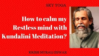 How to calm my restless mind with Kundalini Meditation?