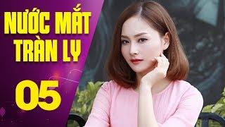 Nước Mắt Tràn Ly - Tập Cuối - Tập 5 | Phim Tình Cảm Việt Nam Mới Nhất 2017