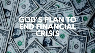 God's Plan to End Financial Crisis