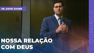 24/01/21 - NOSSA RELAÇÃO COM DEUS | Pr. David Xavier