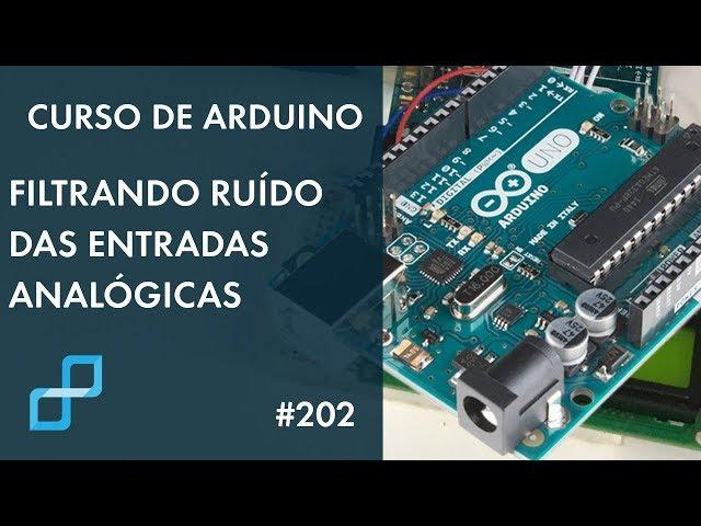 FILTRANDO RUÍDO DAS ENTRADAS ANALÓGICAS | Curso de Arduino #202