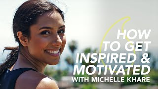 How to Get Inspired and Stay Motivated with Michelle Khare