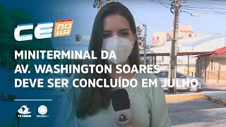 Miniterminal da Av. Washington Soares deve ser concluído em julho