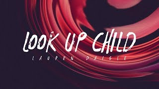Lauren Daigle - Look Up Child (Lyrics)