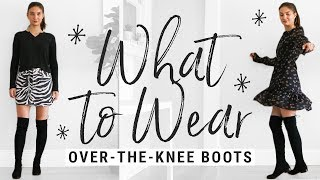 How to Style Over the Knee Boots in 2018!! WHAT TO WEAR