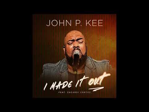 John P. Kee - I Made It Out (feat. Zacardi Cortez) (AUDIO)