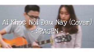 Ai Khóc Nỗi Đau Này - Bảo Anh (Cover) || #SPAGEN