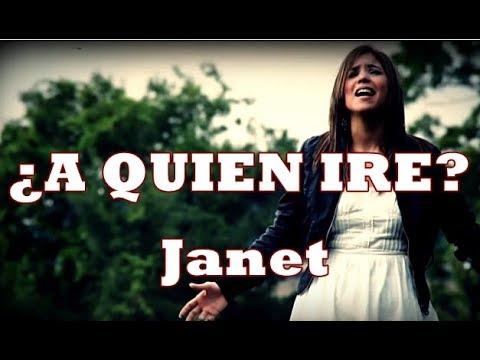 Janet JM - ¿A Quien Ire? - Música Cristiana