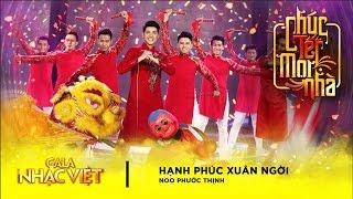 Hạnh Phúc Xuân Ngời - Noo Phước Thịnh | Gala Nhạc Việt 9 - Chúc Tết Mọi Nhà (Official)