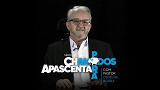 CHAMADOS PARA APASCENTAR | Pastor Deimeval Borba, titular da 1ª Ieq Morretes.