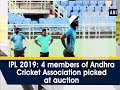 IPL 2019: 4 members of Andhra Cricket Association picked at auction