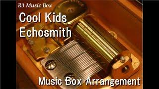 Cool Kids/Echosmith [Music Box]