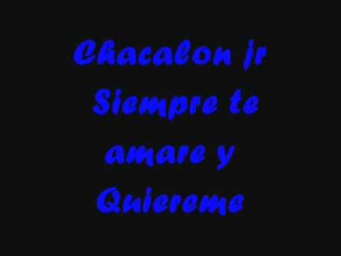 ♫♬ Chacalon jr - siempre te amare - quiereme♫♬