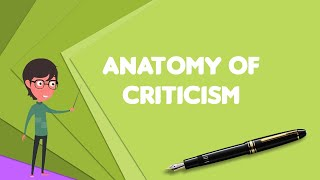 What is Anatomy of Criticism?, Explain Anatomy of Criticism, Define Anatomy of Criticism
