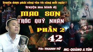 Mao Sơn Tróc Quỷ Nhân Phần 2 [ Tập 42 ] Thiếu Dương Ra Tay - Truyện Ma Huyền Huyễn - Quàng A Tũn