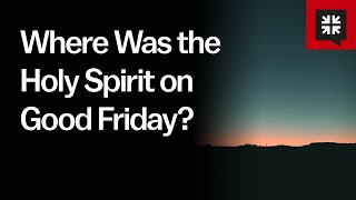Where Was the Holy Spirit on Good Friday? // Ask Pastor John