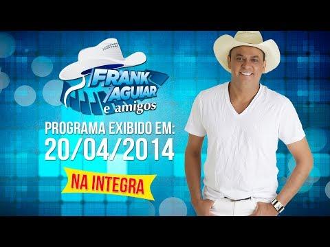 Baixar Programa Frank Aguiar e Amigos - 20/04/2014 (integra)
