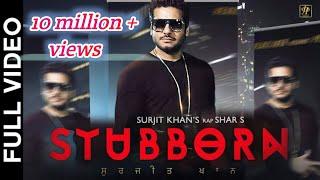 Stubborn – Surjit Khan Ft Shar S