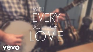 'With Every Act of Love' (Lyric Video) | Jason Gray