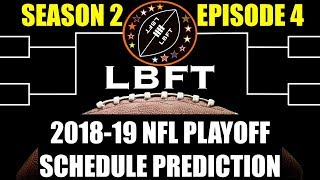 """LBFT - S2xE4 - """"2018-19 NFL Playoff Schedule PREDICTION"""""""