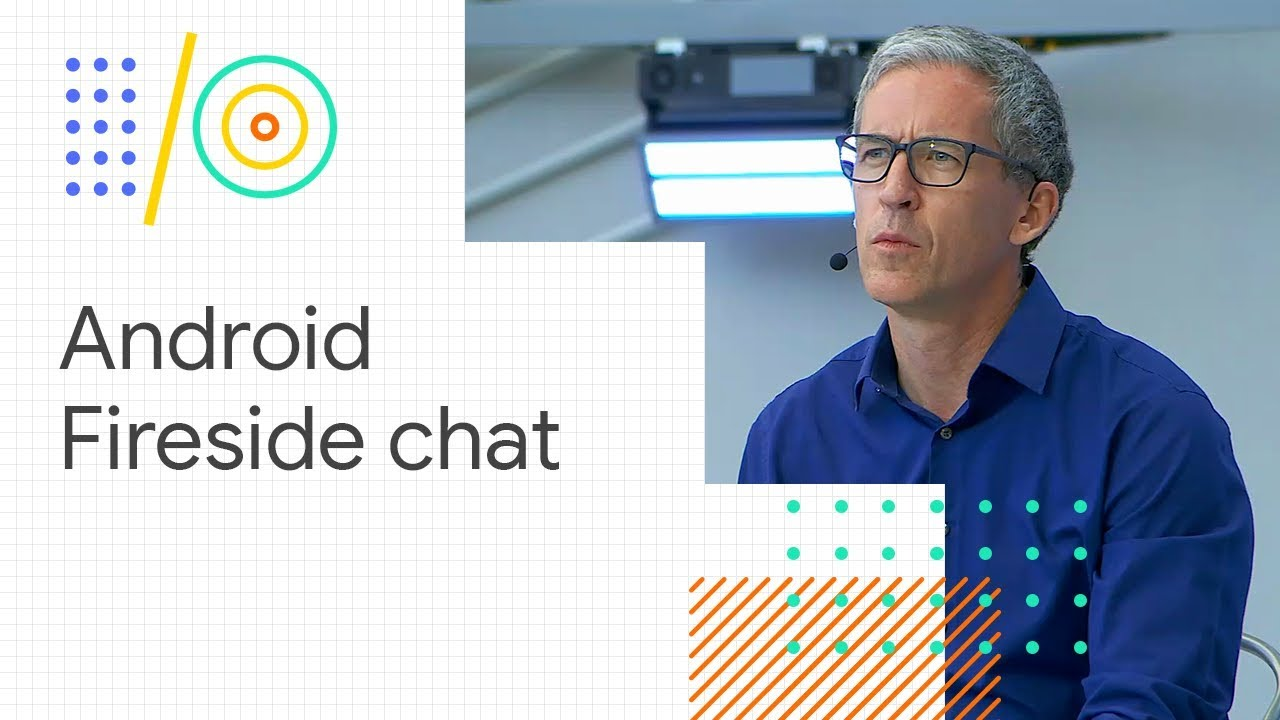 Session] Android fireside chat - Schedule – Google I/O 2018