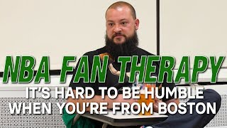 NBA FAN THERAPY: It's Hard To Be Humble When You're From Boston