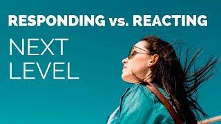 Responding vs  Reacting (Next Level Skills)