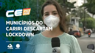 Municípios do Cariri descartam lockdown: prefeitos cobram medidas econômicas