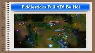 Fiddlesticks Full AD cực bá đạo đấy mọi người