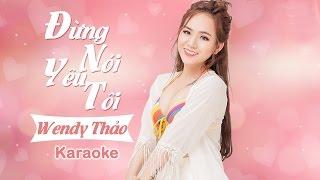 Đừng Nói Yêu Tôi  - Wendy Thảo   KARAOKE