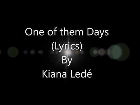 Kiana Ledé - One of them days (Lyrics)