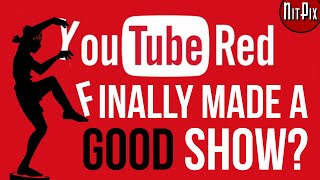 YouTube Red Finally Made A Great Show? - NitPix