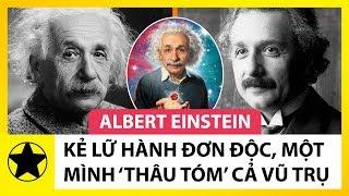 Albert Einstein - Kẻ Lữ Hành Đơn Độc, Một Mình Thay Đổi Thế Giới Và Thâu Tóm Vũ Trụ