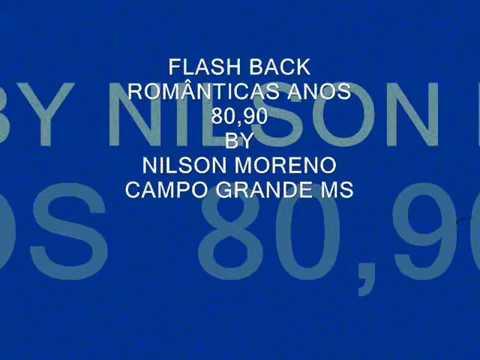 FLASH BACK ANOS 80,90  ROMANTICAS ( NILSON  MORENO )