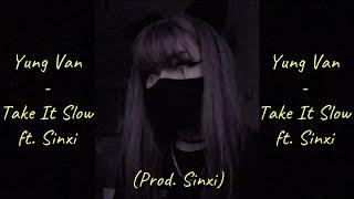 yung-van-take-it-slow-ft-sinxi-prod-sinxi-lyrics.jpg