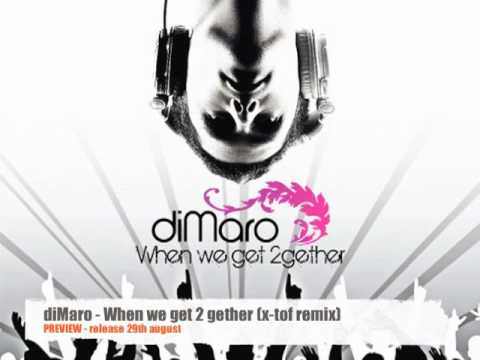 diMaro - When we get 2gether (x-tof remix) OFFICIAL PREVIEW