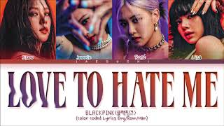 BLACKPINK Love To Hate Me Lyrics (Color Coded Lyrics)