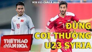 VCK U23 châu Á 2018: U23 Việt Nam đừng xem thường U23 Syria