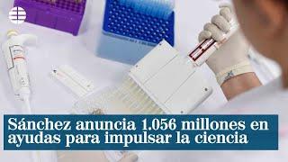 Sánchez anuncia 1.056 millones en ayudas directas en su 'macro' plan para impulsar la ciencia