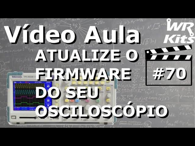 COMO ATUALIZAR O FIRMWARE DO SEU OSCILOSCÓPIO | Vídeo Aula #70