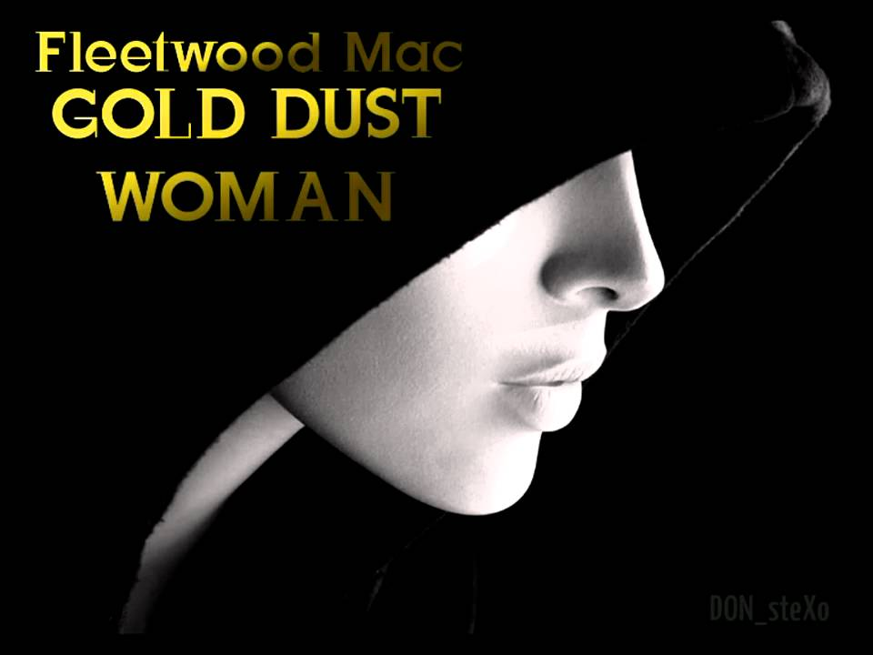 Youtube Gold Dust Woman 77