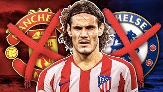 Edinson Cavani Set To REJECT Chelsea & Manchester United For Atletico Madrid?!   Transfer Review