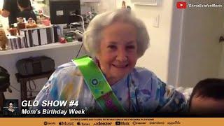 Glo Show #4: Mom's Birthday Week!