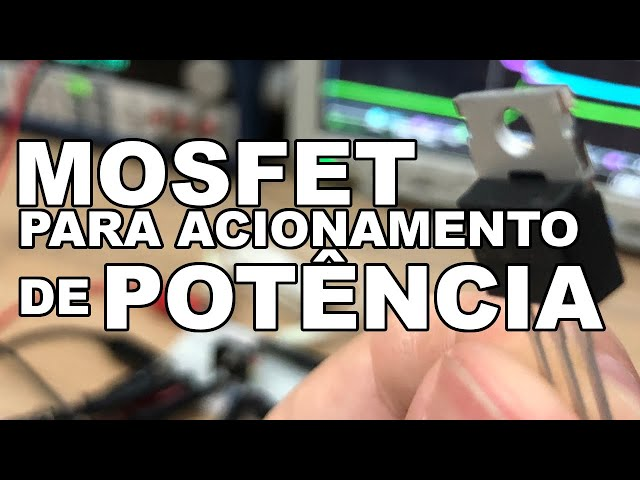 MOSFET PARA ACIONAMENTO DE POTÊNCIA
